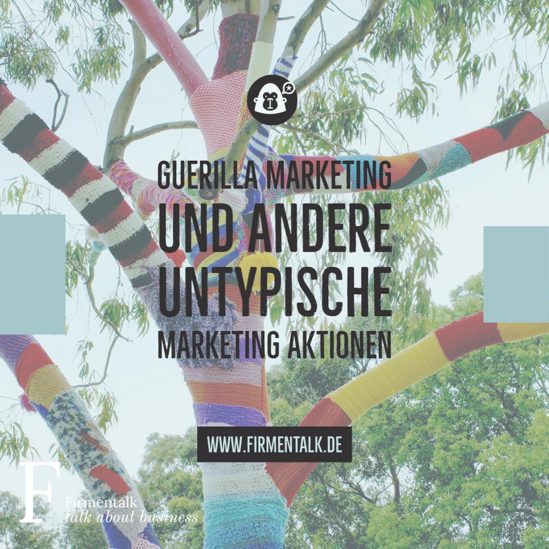 Guerilla Marketing und andere untypische Marketing Aktionen